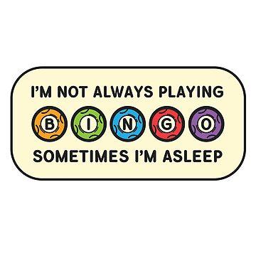 Im Not Always Playing BINGO Sometimes Im Asleep Gambling by ckennicott