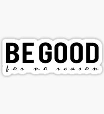 Be good for no reason Sticker
