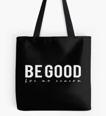 Be good for no reason Tote Bag