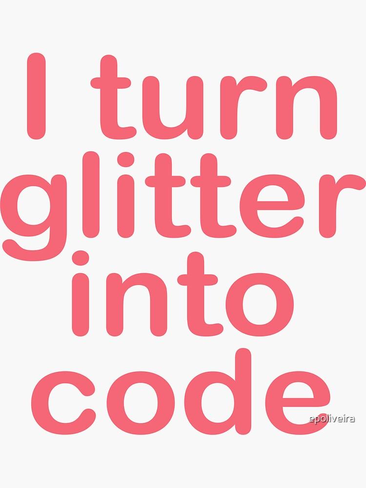 I turn glitter into code girl programmer by epoliveira