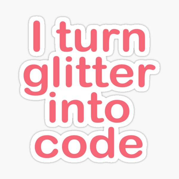 I turn glitter into code girl programmer Sticker