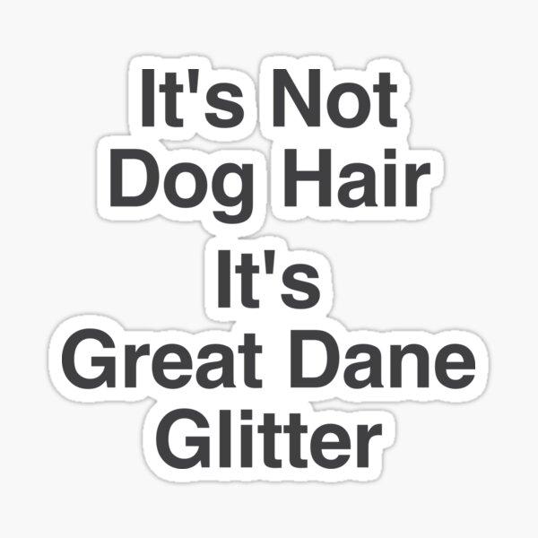 It's Not Dog Hair It's Great Dane Glitter T-Shirt Sticker