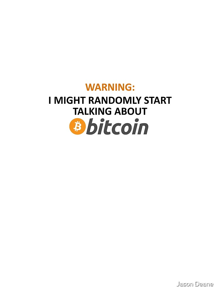 Warning: I Might Randomly Start Talking About Bitcoin by Jasondeane