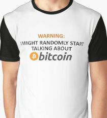 Warning: I Might Randomly Start Talking About Bitcoin Graphic T-Shirt