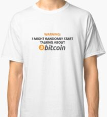 Warning: I Might Randomly Start Talking About Bitcoin Classic T-Shirt