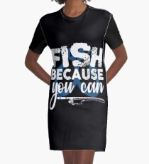 Fish Because You Can  Graphic T-Shirt Dress