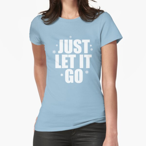 Just Let It Go Fitted T-Shirt