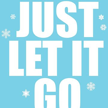 Just Let It Go by DesignInkz