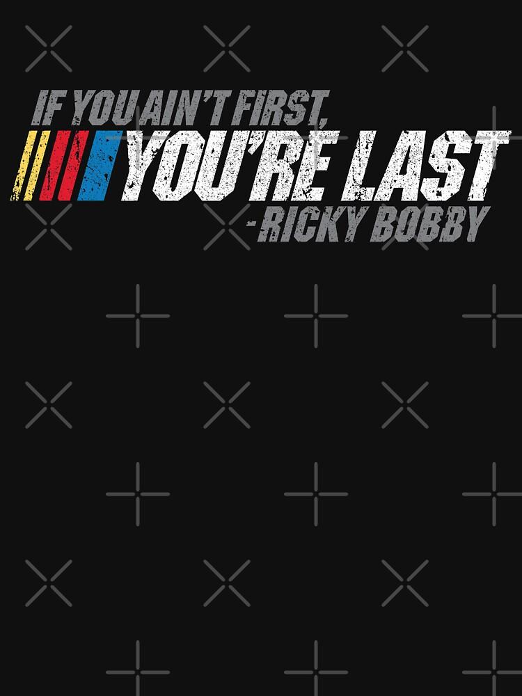 Wenn du nicht der Erste bist, bist du der Letzte - Ricky Bobby von huckblade