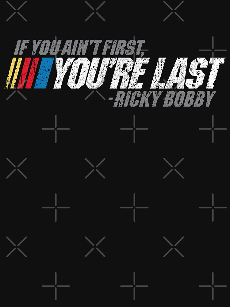 If You Ain't First, You're Last - Ricky Bobby by huckblade