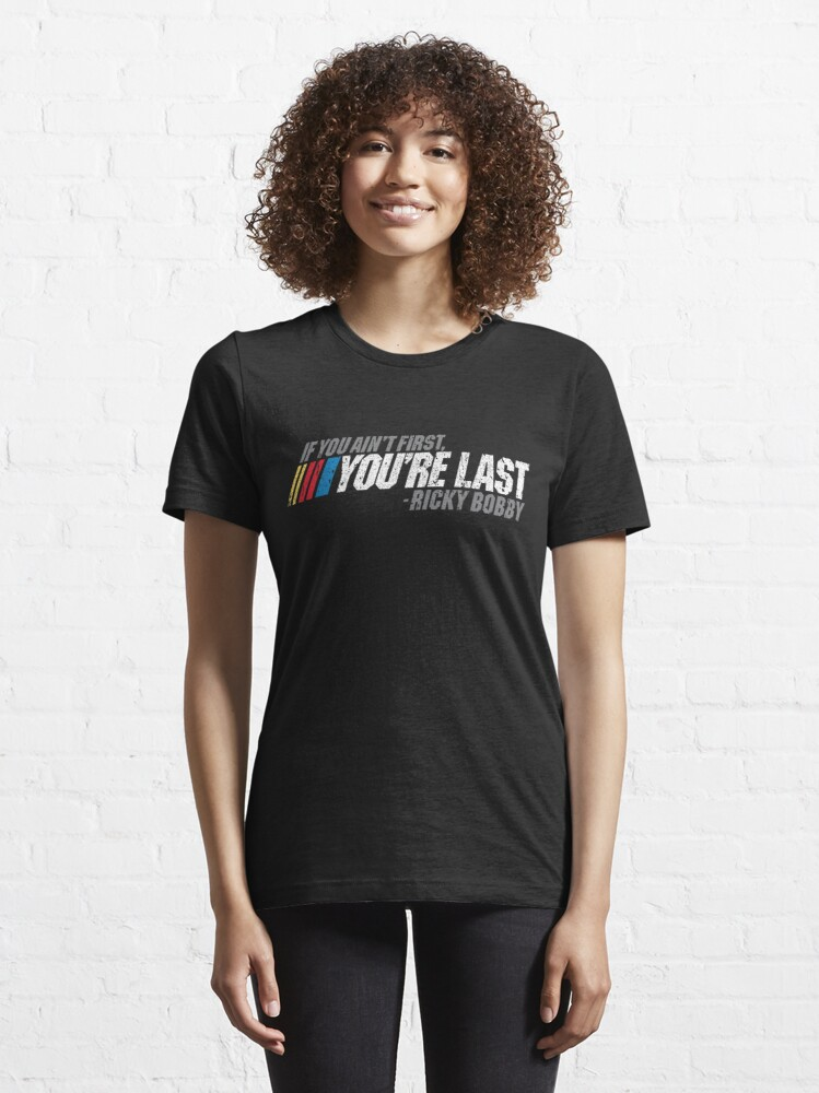 Alternate view of If You Ain't First, You're Last - Ricky Bobby Essential T-Shirt
