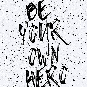 Be Your Own Hero Quote by quarantine81