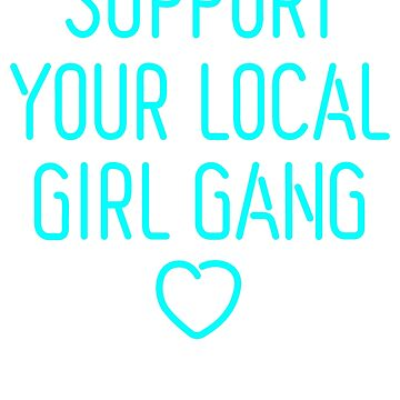 Support Your Local Girl Gang T-Shirt by BoringCoShirts