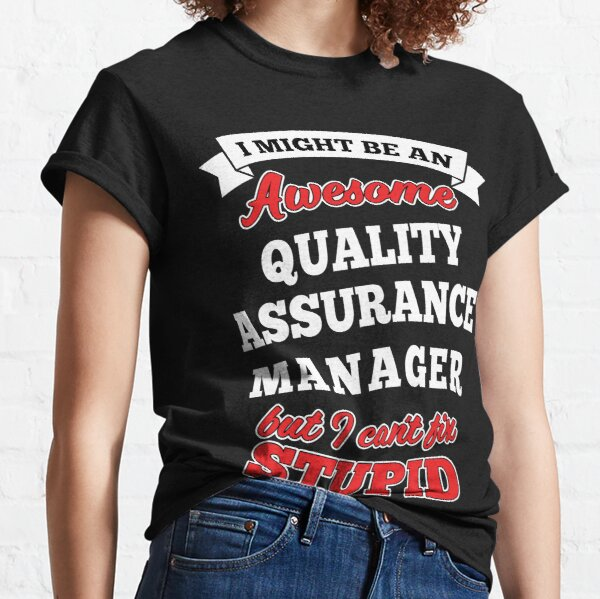QUALITY ASSURANCE MANAGER T-shirts, i-Phone Cases, Hoodies, & Merchandises Classic T-Shirt