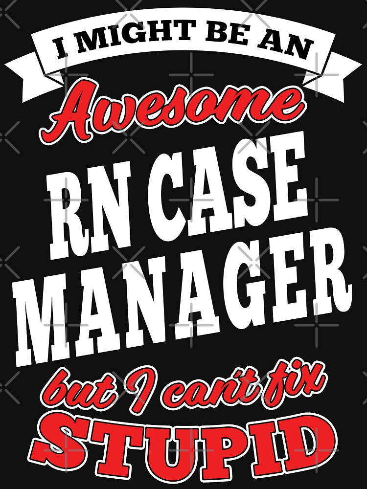 Awesome Rn Case Manager But Can't Fix Stupid by wantneedlove