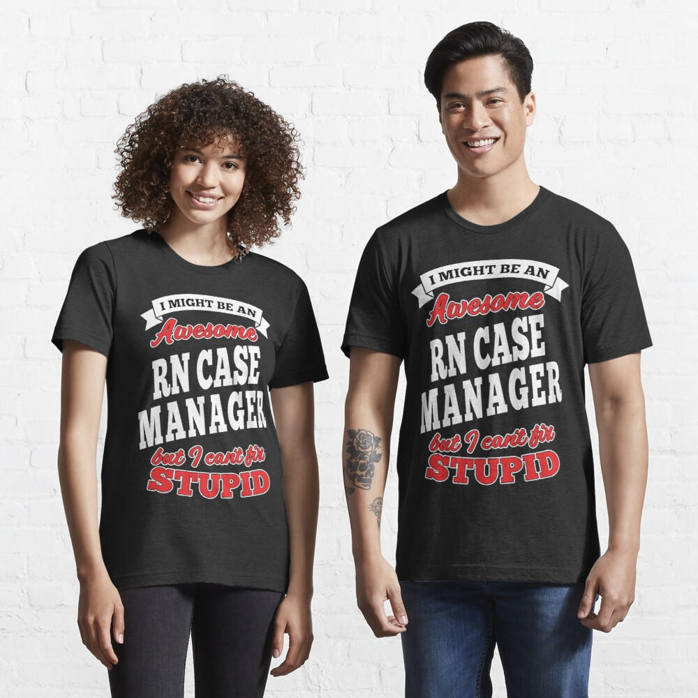 Awesome Rn Case Manager But Can't Fix Stupid Essential T-Shirt