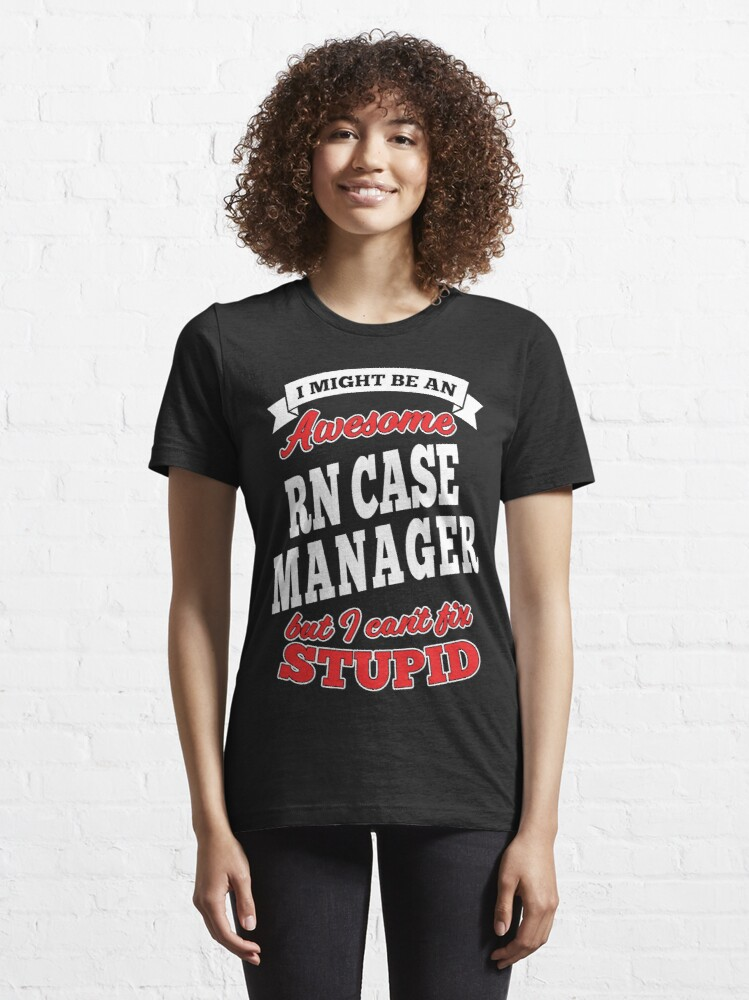 Alternate view of Awesome Rn Case Manager But Can't Fix Stupid Essential T-Shirt