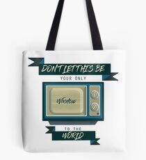 Don't let this be your window to the world Tote Bag