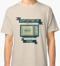 Don't let this be your window to the world Classic T-Shirt
