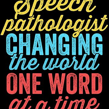 Speech Pathologist Changing World One Word At Time Shirt by 14thFloor