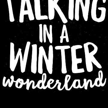 Talking In A Winter Wonderland Shirt SLP Christmas Gift by 14thFloor