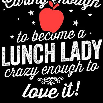 Crazy Lunch Lady Love It Shirt for School Lunch Ladies by 14thFloor