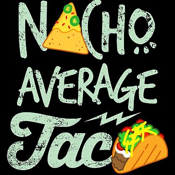 Nacho Average Taco  by VomHaus