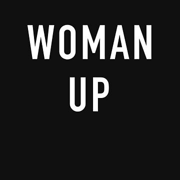 Woman Up  by OccupiedSpace