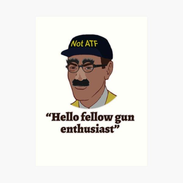 Hello Fellow Gun Enthusiasts Art Print