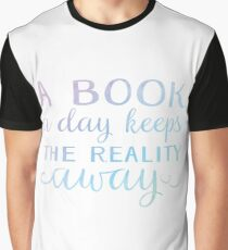 Book a day keeps reality away Graphic T-Shirt