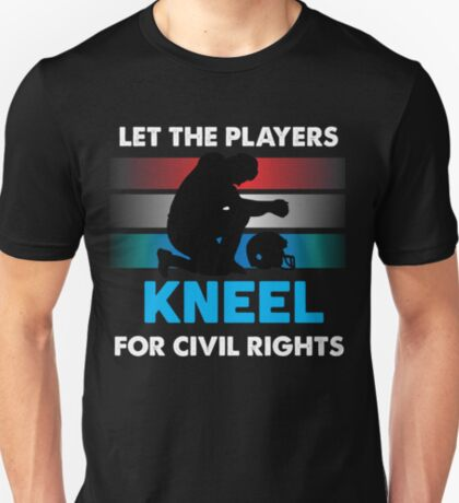 Let the NFL Football Players Kneel Shirts T-Shirt