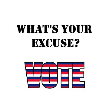 What's your excuse? VOTE by nopemom