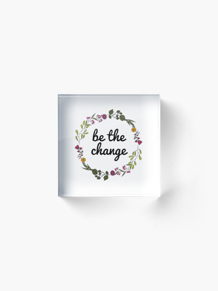 Alternate view of Be the change Acrylic Block