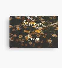 (You are) Stronger than you seem Canvas Print