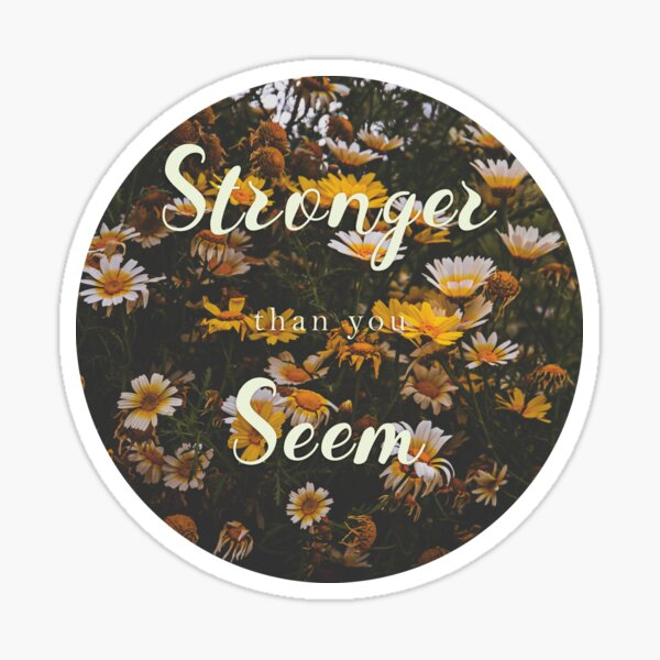 (you are) Stronger than you seem Pegatina