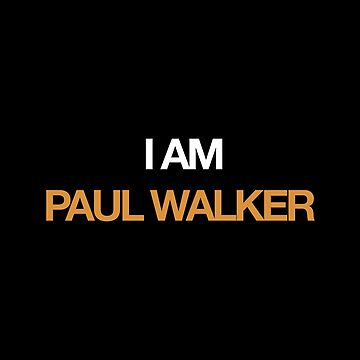 I AM PAUL WALKER W by snowgraphs