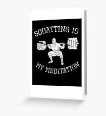 Squatting is my meditation - Squat Meditation Bodybuilding Powerlifting Strongman Weightlifting  Greeting Card