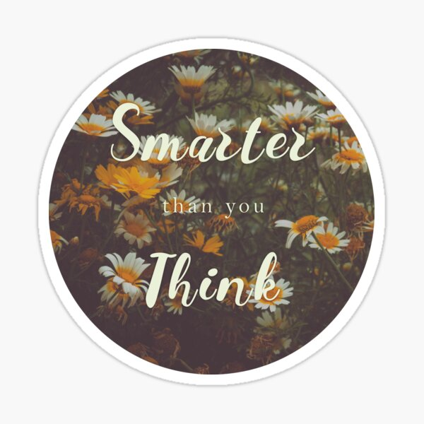 (You are) Smarter than you Think Pegatina