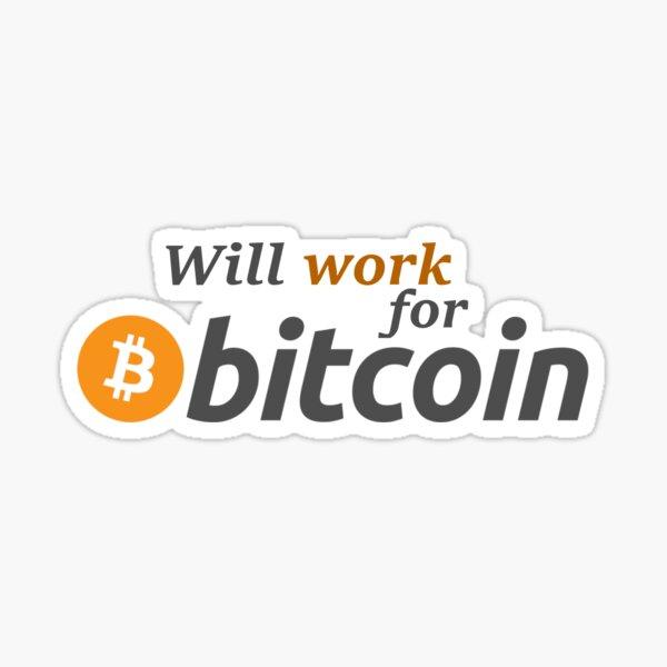WILL WORK FOR BITCOIN Sticker