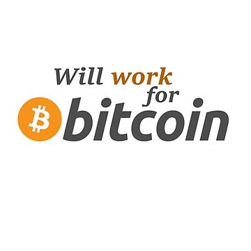 WILL WORK FOR BITCOIN by Jasondeane