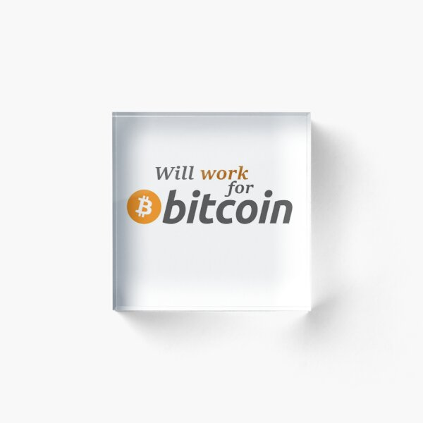 WILL WORK FOR BITCOIN Acrylic Block