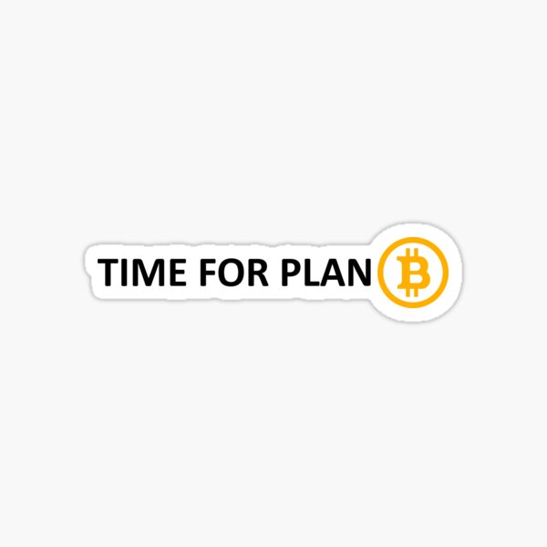 TIME FOR PLAN B Sticker