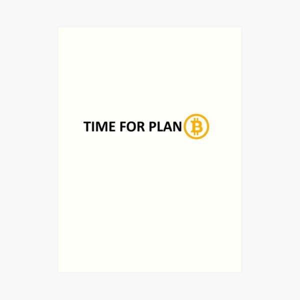 TIME FOR PLAN B Art Print