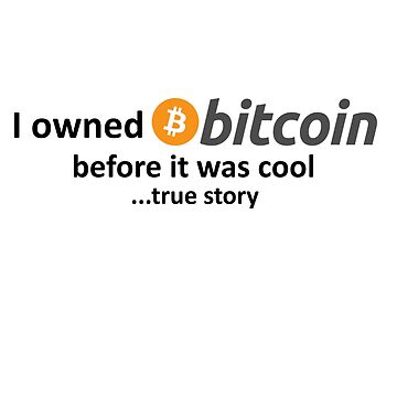 I owned Bitcoin before it was cool...true story by Jasondeane