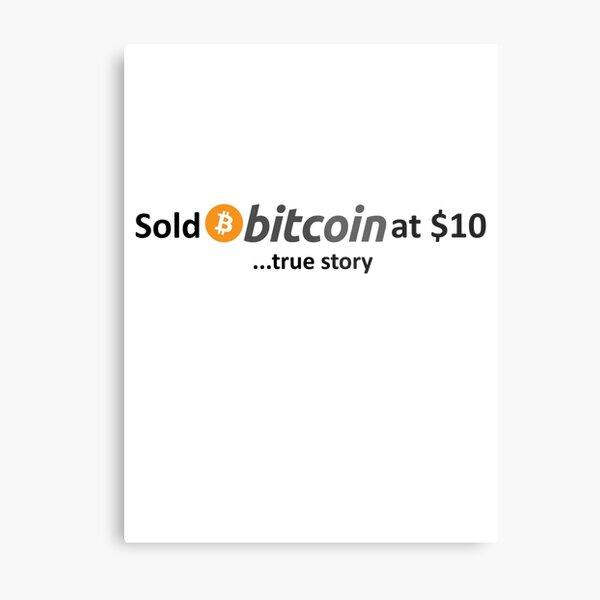Sold Bitcoin at $10... true story Metal Print