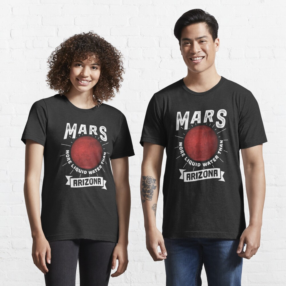 Mars More Liquid Water Than Arizona - Astronomy And Space Gift Essential T-Shirt