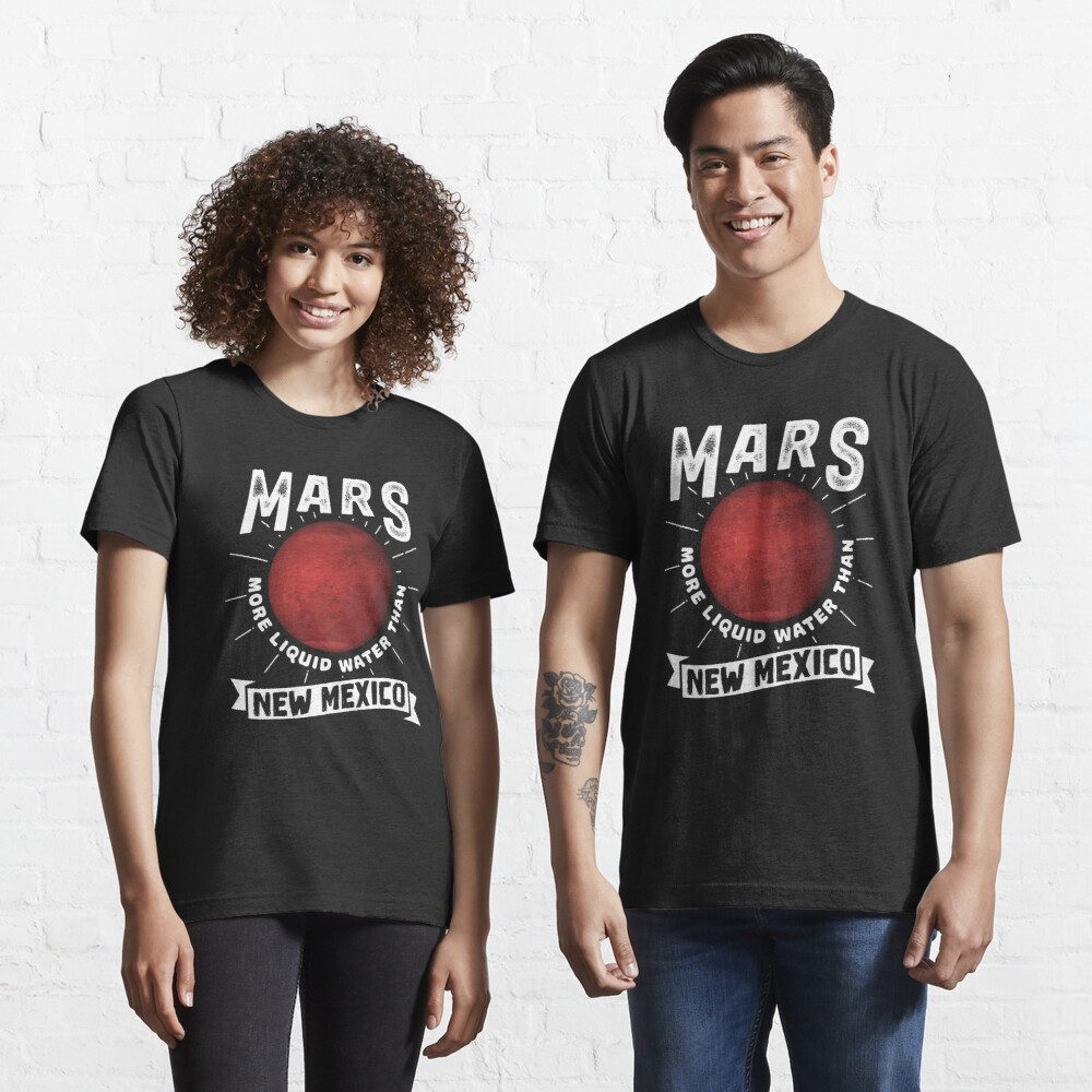 Mars More Liquid Water Than New Mexico - Astronomy And Space Gift Essential T-Shirt