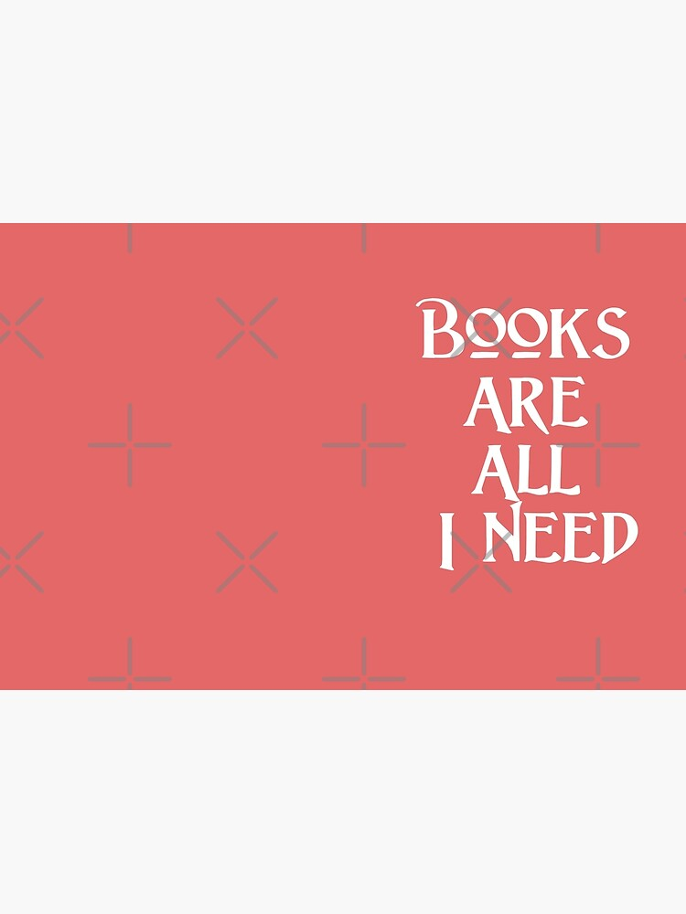 Gift for Librarian - Books are all I Need by LJCM