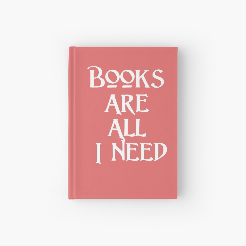 Gift for Librarian - Books are all I Need Hardcover Journal