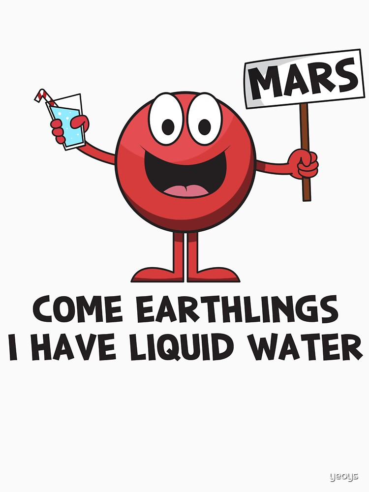 Come Earthlings I Have Liquid Water - Astronomy And Space Gift von yeoys